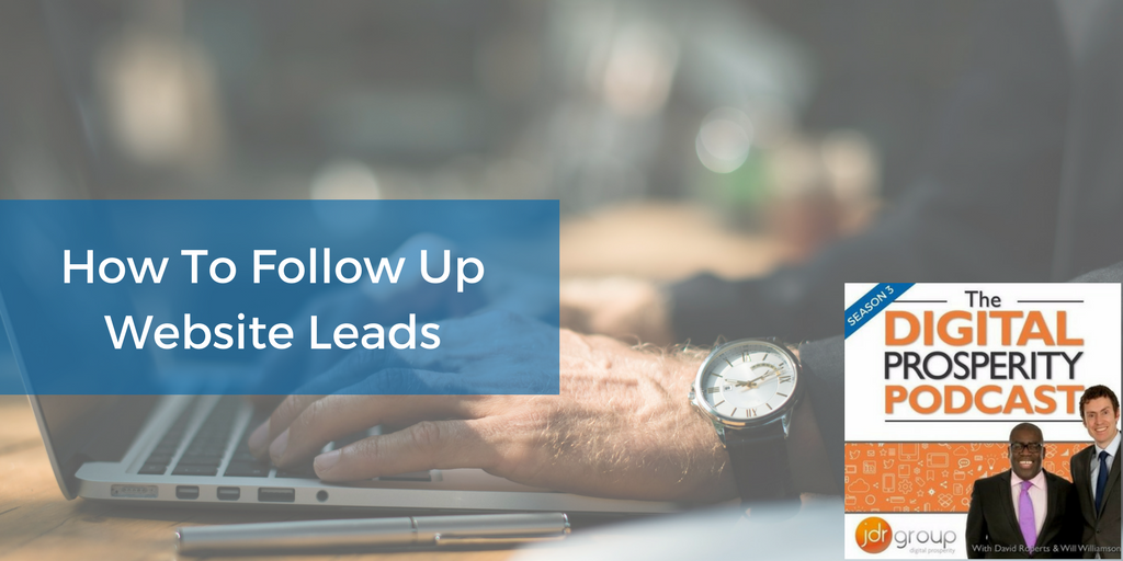 How To Follow Up Website Leads - Season 3, Episode 4 Of The Digital Prosperity Podcast.png