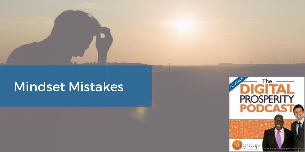 Mindset Mistakes - Season 3, Episode 5 Of The Digital Prosperity Podcast.png