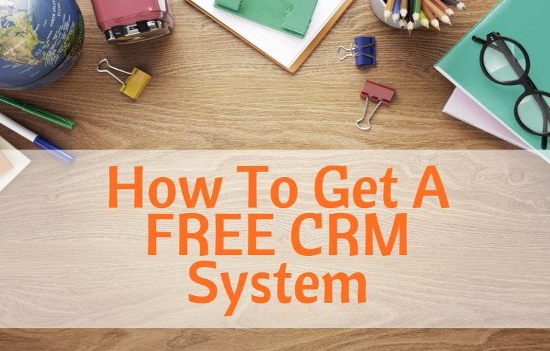 How To Get A FREE CRM System.jpg
