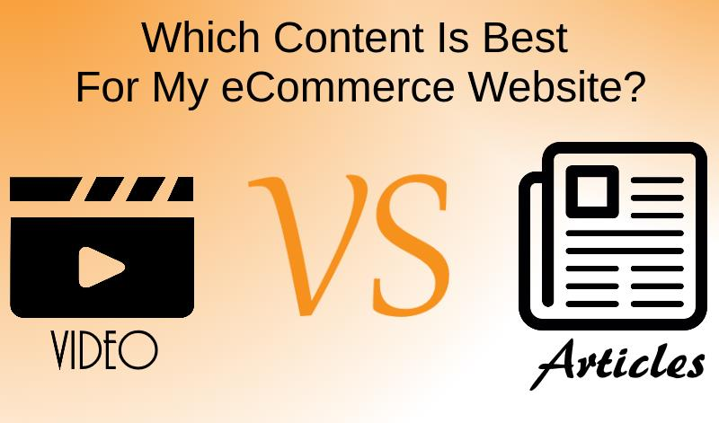 Videos Vs Articles Which Is Best For My eCommerce Website