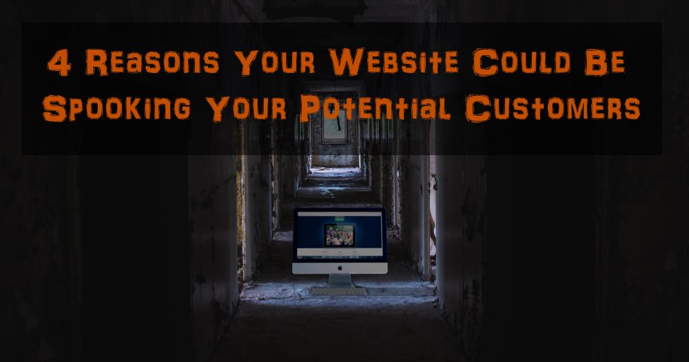 4 Reasons Your Website Could Be Spooking Your Potential Customers.jpg